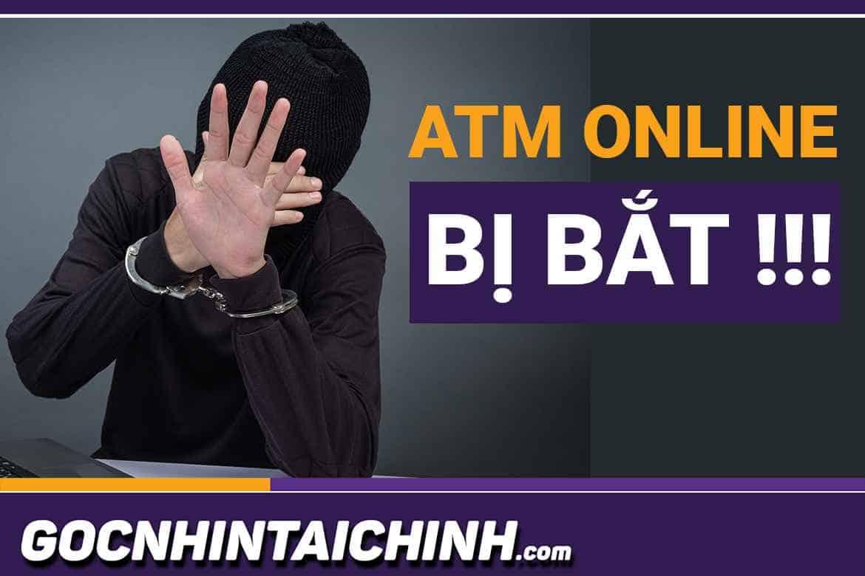ATM Online bị bắt, lừa đảo: 3 Sự thật chưa ai kể bạn biết!