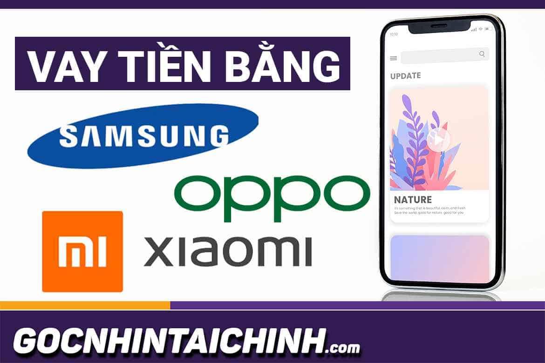 Hướng dẫn: Vay tiền bằng điện thoại Samsung, OPPO, Xiaomi.