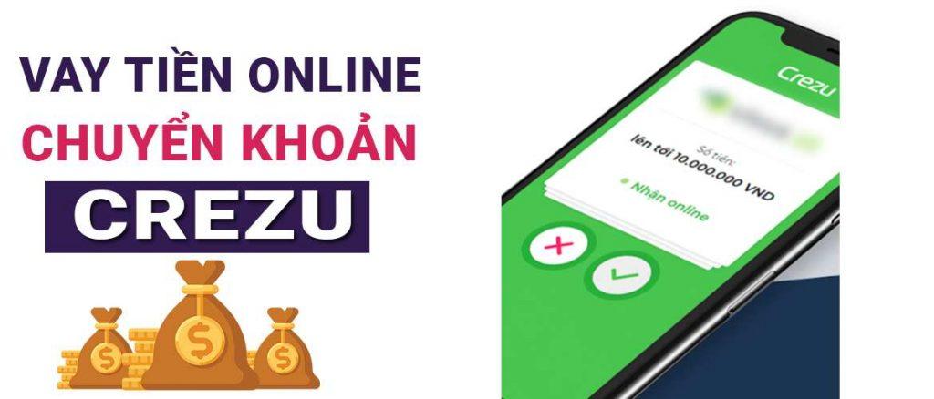 Vay tiền online chuyển khoản ngay - Crezu.