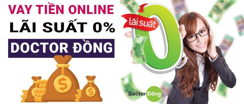 Vay tiền online lãi suất 0% tại Doctor đồng