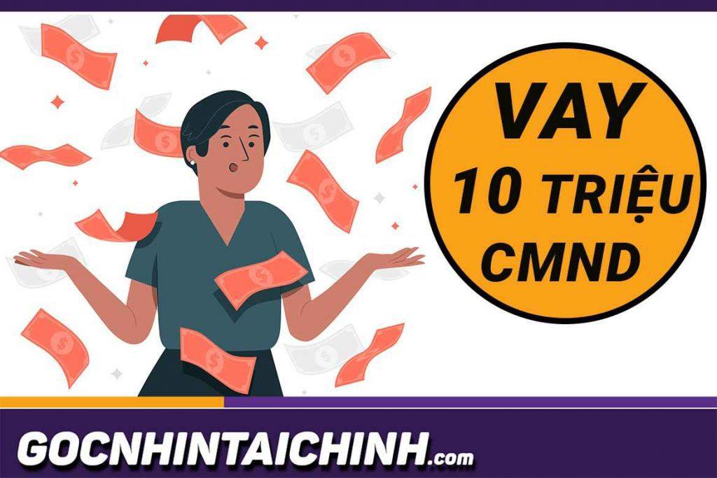 TOP+14 Vay 10 triệu bằng CMND uy tín, mới 2021 duyệt 30 phút.