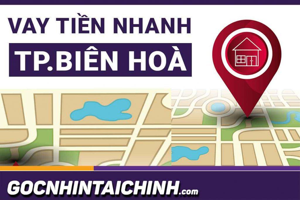 Vay tiền nhanh Biên Hoà - Đồng Nai: TOP+3 Đơn vị uy tín nhất