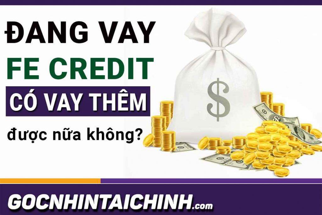 [Duyệt 100% ] Đang vay FE Credit có vay được nữa không?