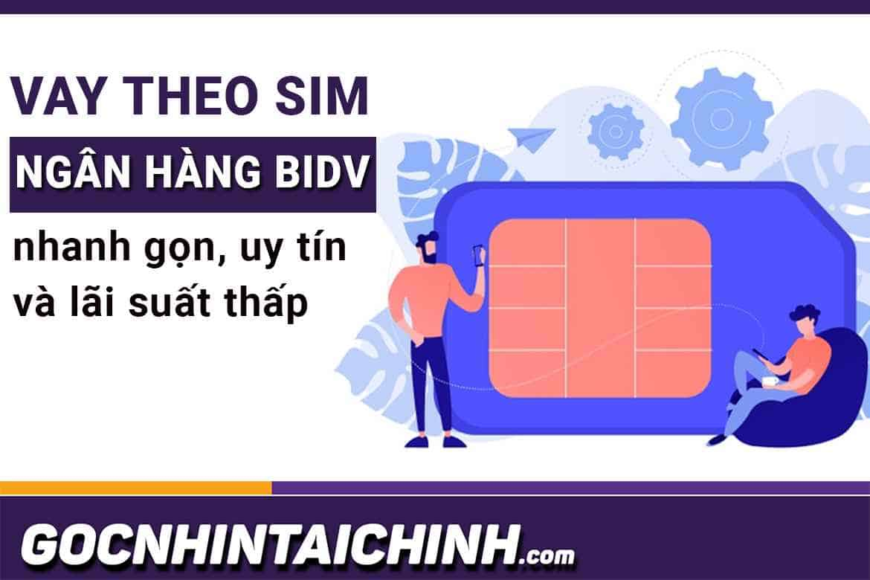 Vay theo sim Viettel ngân hàng BIDV: Đăng ký, duyệt nhanh.