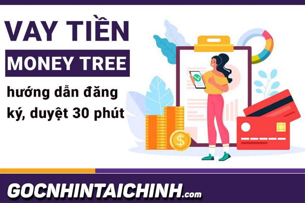Money Tree: Hướng dẫn đăng ký, duyệt 10 triệu, lãi 0% tháng.