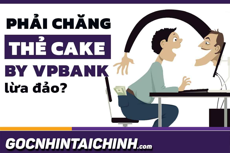 Sự thật: Cake by VPBank có lừa đảo không? Có uy tín không?
