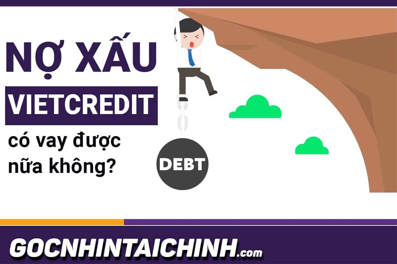 Nợ xấu có vay được Vietcredit? Chi tiết cách vay 100% duyệt!