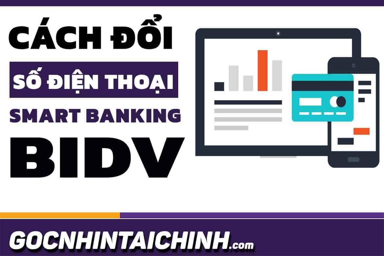 Hướng dẫn đổi số điện thoại Smart Banking BIDV mới nhất.
