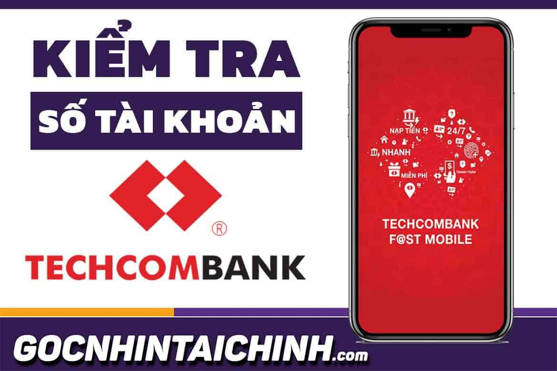Kiểm tra số tài khoản Techcombank với 5 cách cực kỳ hiệu quả