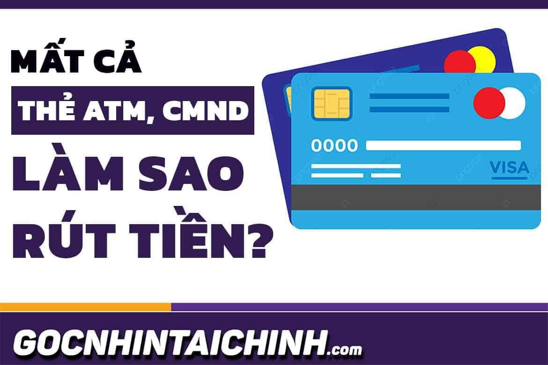 [Trả lời] Mất thẻ ATM và CMND làm sao rút tiền? Sẽ được nếu!